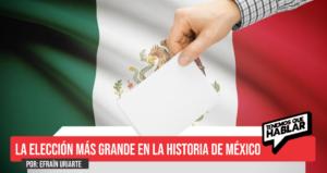 La elección más grande en la historia de México